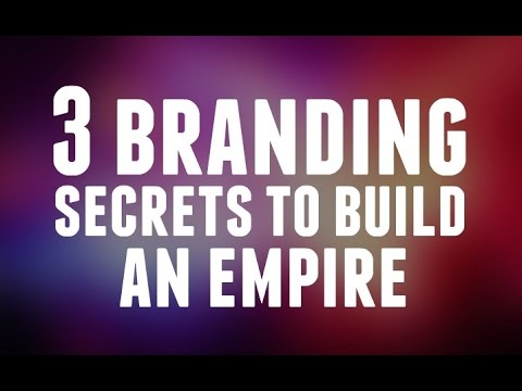 3 Branding Secrets To Build An Empire