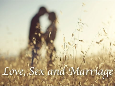Love, Sex And Marriage, Part One: