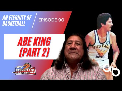 An Eternity of Basketball Episode 90: Abe King (Part 2)