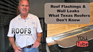 Roof Flashing & Wall Leaks & What Texas Roofer Don't Know