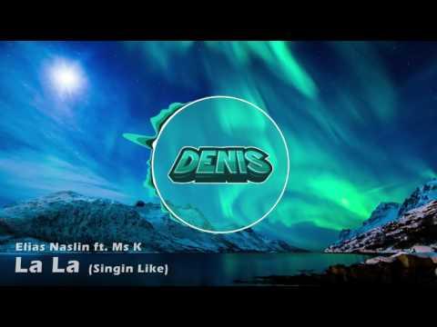 Elias Naslin ft. Ms K - La La (Singin' Like) (Denis Intro 2016)