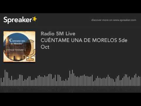 CUÉNTAME UNA DE MORELOS 5de Oct (hecho con Spreaker)