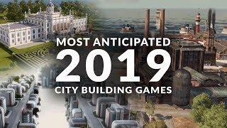 MOST ANTICIPATED NEW CÏTY BUILDING GAMES 2019