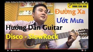 Guitar - Đường Xa Ướt Mưa - Hướng Dẫn SLowrock Disco