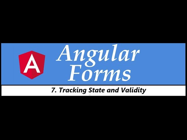 Angular Forms Tutorial - 7 - Tracking state and validity