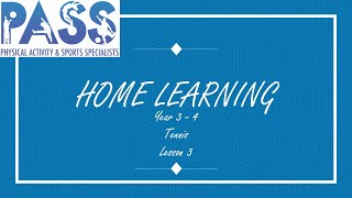 PASS HOME LEARNING PE LESSON YEAR 3-4 TENNIS LESSON 3