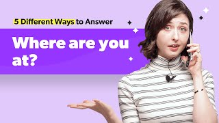 5 Different Ways t๐ answer 'Where are you?' 📍 | Spencer's 5 ways to Answer