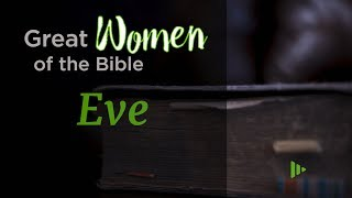 Great Women of the Bible: Eve