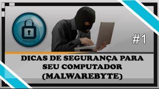 Como remover vírus   Dicas de Segurança para seu computador (MALWAREBYTES)