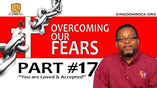 You are Loved and Accepted [Part 17 - Overcoming Our Fears]