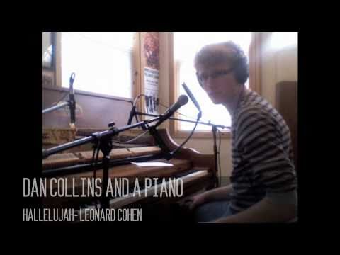 """Hallelujah""- Cover by Dan Collins and a Piano (2011)"