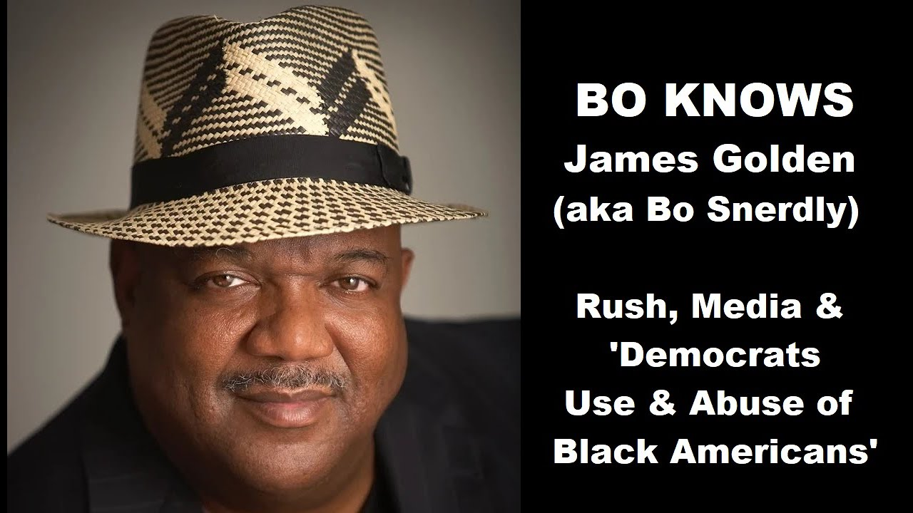 Bo Snerdly (James Golden) on Rush Limbaugh, Media & 'Democrats Use & Abuse of Black Ame