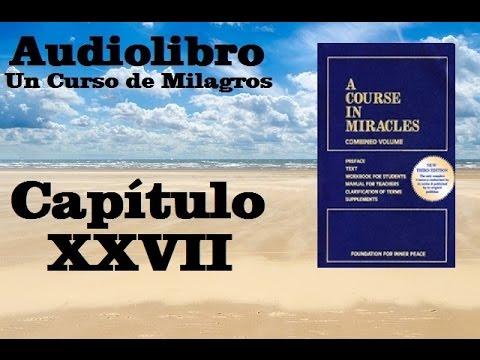 un-curso-de-milagros-audiolibro-libro-de-texto---capitulo-27-hq