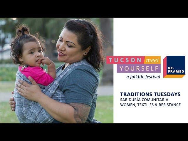 (ESPAÑOL) Traditions Tuesdays: Sabiduría Comunitaria: Women, Textiles & Resistance