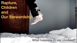 The Rapture, Children and Our Stewardship