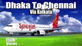 Dhaka To Chennai Via Kolkata | Spicejet Flight | Dhaka to Chennai By Air | Spicejet 737-800