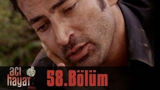 Acı Hayat 58.Bölüm Tek Part İzle (HD)