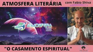 """O CASAMENTO ESPIRITUAL"" (Atmosfera Literária)"