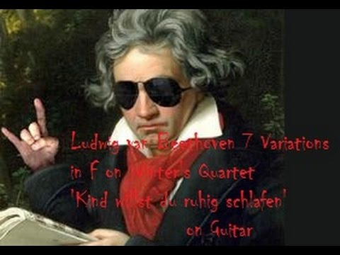 Ludwig van Beethoven 7 Variations in F on Winter's Quartet 'Kind willst du ruhig schlafen' on Guitar