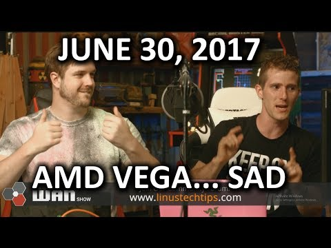 AMD VEGA.. IT'S NOT AMAZING YET - WAN Show June 30, 2017