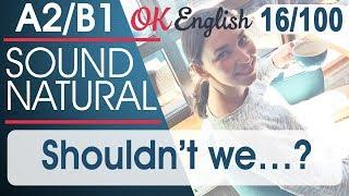 16/100 Shouldn't we... ? Разговорный английский язык: 100 популярных английских фраз | OK English