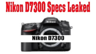 Nikon D7300 camera specifications rumored