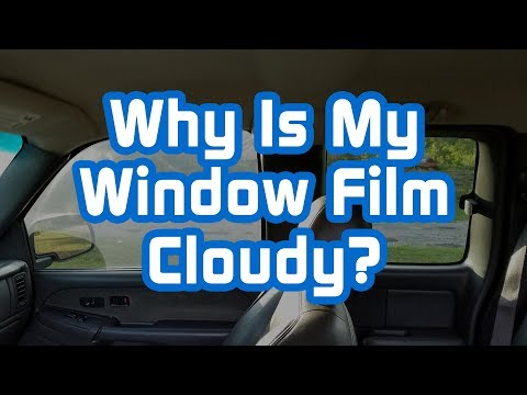 Why Is My Window Film Cloudy?