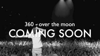360 - over the moon coming soon