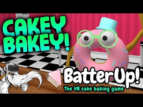 """Batter Up! VR Gameplay - """"LET'S BAKE SOME CAKES!!!"""" HTC Vive Virtual Reality Let's Play"""