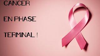 Le cancer en phase terminale !