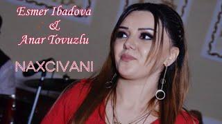 NAXCIVANI / Esmer Ibadova  Anar Tovuzlu