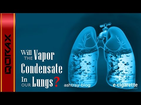 E-Cigarette - Won't the Vapor Condensate in My Lungs?