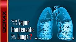 E-Cigarette - Won't the Vapor Condensate in My Lungs?