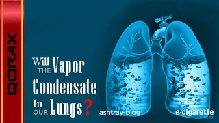 Video E-Cigarette - Won't the Vapor Condensate in My Lungs? download MP3, 3GP, MP4, WEBM, AVI, FLV Mei 2018