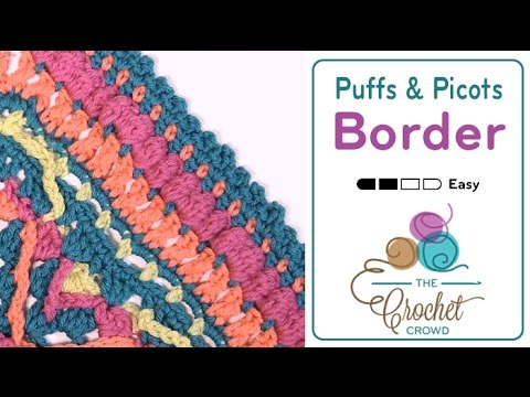 How to Crochet A Border: Picot & Puffs