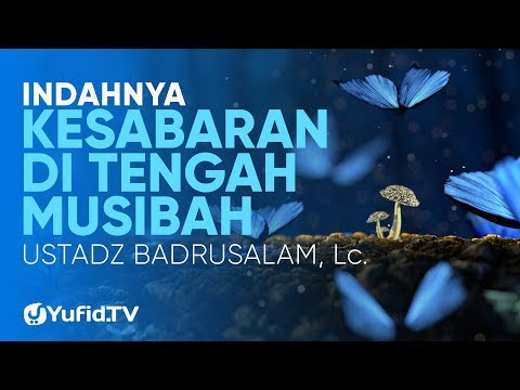 Ceramah Agama: Indahnya Kesabaran Di Tengah Musibah – Ustadz Badrusalam, Lc.