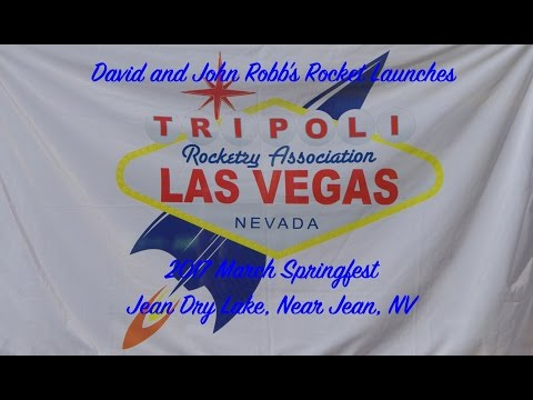 2017  March Tripoli Las Vegas Springfest - David and John Robb's Rocket Launches