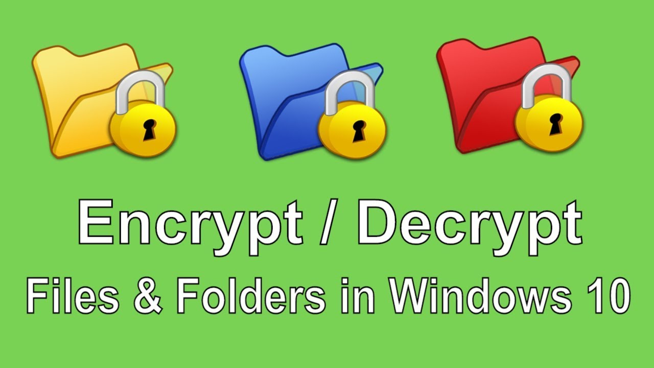 How to Encrypt and Decrypt Files and Folders in Windows 10