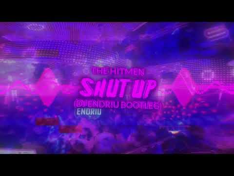 THE HITMEN - SHUT UP DJ ENDRIU-BOOTLEG