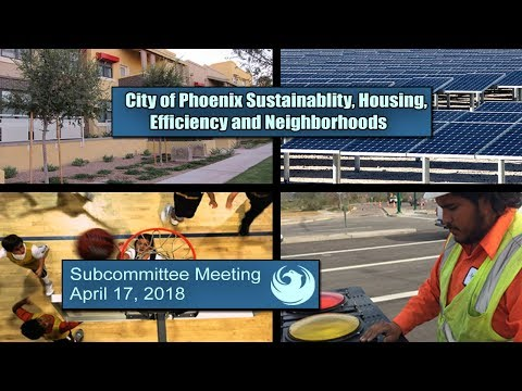 PHX Sustainability, Housing, Efficiency and Neighborhoods Subcommittee  -  April 17, 2018