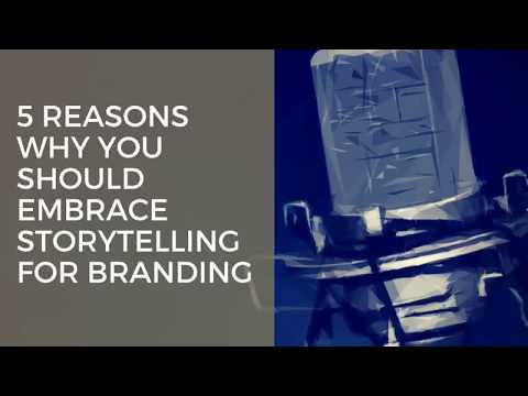 5 Reasons Why You Should Embrace Storytelling for Branding