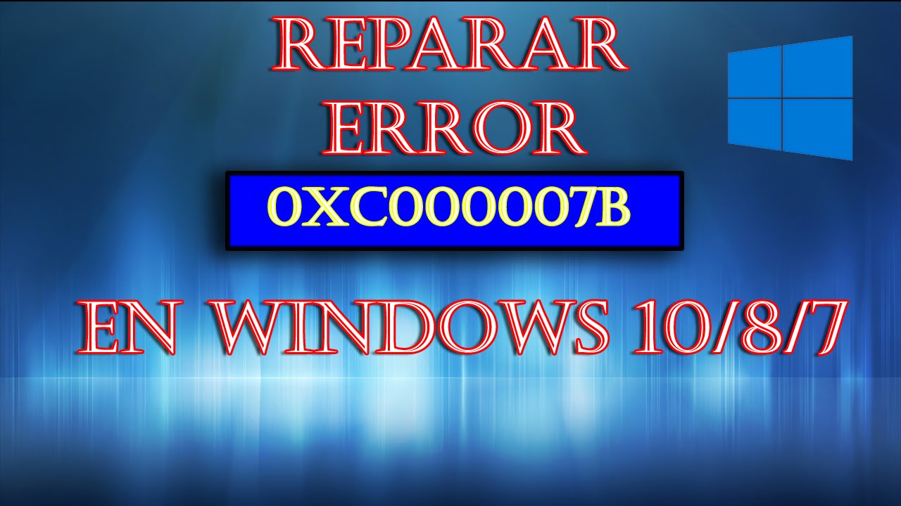 SOLUCIONAR ERROR 0xc000007b EN WINDOWS 10/8/7