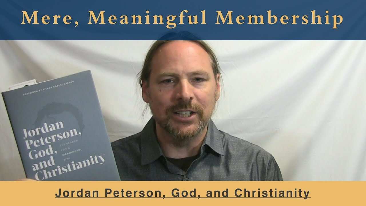 Mere Meaningful Membership - Looking at Jordan Peterson, God, and Christianity