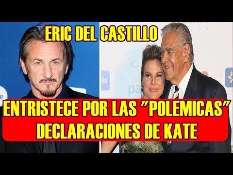 ERIC DEL CASTILLO TRIST3 y AVERG0NZADO tras DECLARACI0NES de KATE DEL CASTILLO y SEAN PENN