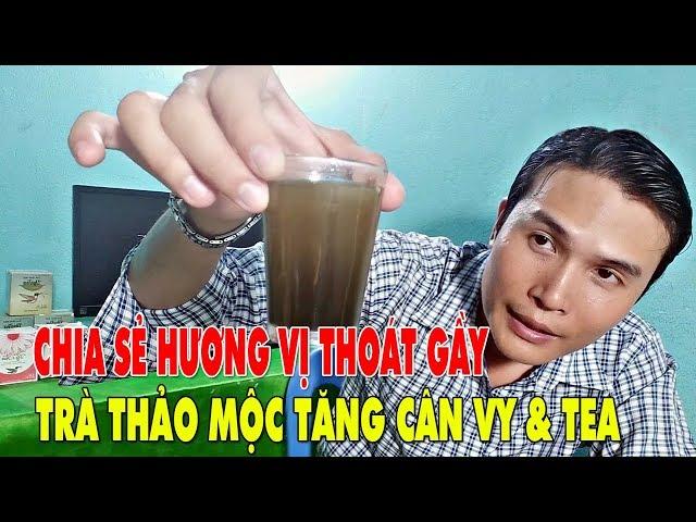CHIA SẺ UỐNG TRÀ HƯƠNG VỊ TRÀ THẢO MỘC TĂNG CÂN VY TEA | Tra thao moc Vy Tea