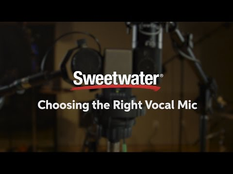 Choosing the Right Vocal Mic by Sweetwater