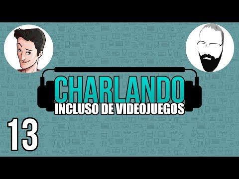 Charlando: Incluso de Videojuegos #13 @Pazos_64 y @EricRod_LYV
