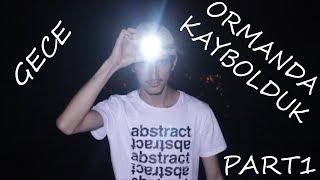 Gece Tarihi Mekan Ararken ORMANDA KAYBOLDUK Part1 (devamı geldi)