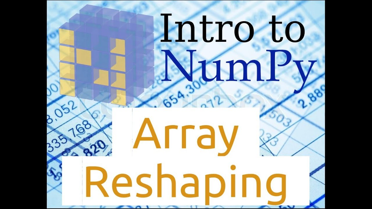 Introduction to Numpy (Part-4) | Array Reshaping