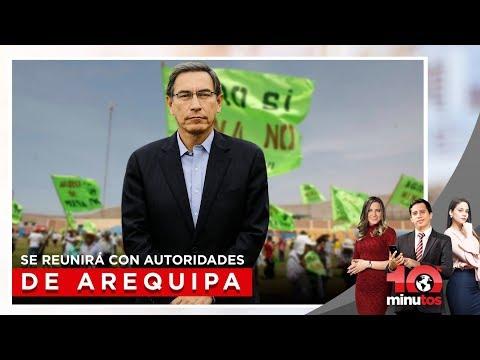 Tía María: Vizcarra se reunirá con autoridades de Arequipa - 10 minutos Edición Matinal